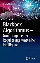 Blackbox Algorithmus – Grundfragen einer Regulierung Künstlicher Intelligenz (German Edition)