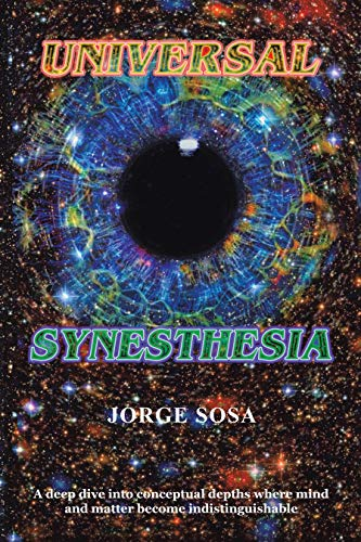 Universal Synesthesia: A Deep Dive into Conceptual Depths Where Mind and Matter Become Indistinguishable. (English Edition)
