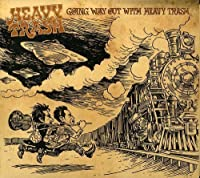 Going Way Out With Heavy Trash by Heavy Trash (2008-02-26)