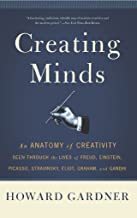 Creating Minds: An Anatomy of Creativity as Seen Through the Lives of Freud, Einstein, Picasso, Stravinsky, Eliot, G