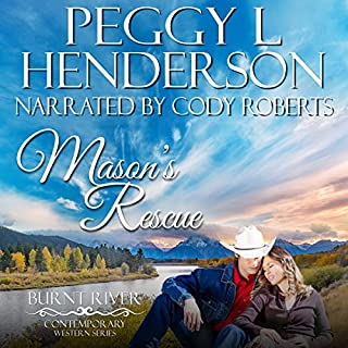 Mason's Rescue     Burnt River, Book 6              By:                                                                                                                                 Peggy L Henderson                               Narrated by:                                                                                                                                 Cody Roberts                      Length: 4 hrs and 27 mins     32 ratings     Overall 4.8