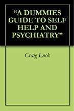 """A DUMMIES GUIDE TO SELF HELP AND PSYCHIATRY"" (English Edition)"