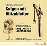 Galgen mit Blitzableiter: Das Leben und Denken des großen Aufklärers, Physikers und Aphoristikers Georg Christoph Lichtenberg