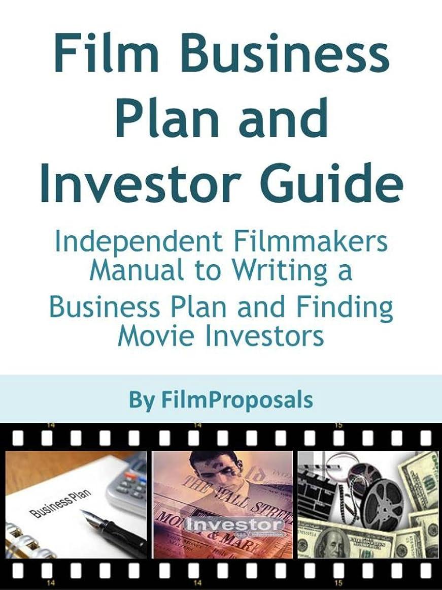 逮捕誤って汚物Film Business Plan and Investor Guide: Independent Filmmakers Manual to Writing a  Business Plan and Finding Movie Investors (English Edition)