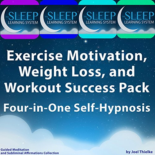 Exercise Motivation, Weight Loss, and Workout Success Pack - Four in One Self-Hypnosis, Guided Meditation, and Subliminal Affirmations Collection audiobook cover art