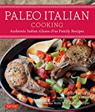 Paleo Italian Cooking: Authentic Italian Gluten-Free Family Recipes