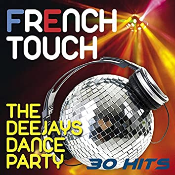 French Touch - The Deejays Dance Party - 30 Hits