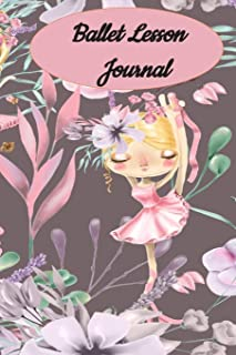 Ballet Lesson Journal: Set your dance goals, lesson plan, lesson record, practice plan, practice record, self-care planner, why I love dance pages and more -  10 different pages