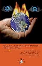 Reflexiones, vicisitudes y controversias filosóficas actuales (Spanish Edition)