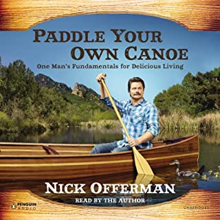 Paddle Your Own Canoe     One Man's Fundamentals for Delicious Living              By:                                                                                                                                 Nick Offerman                               Narrated by:                                                                                                                                 Nick Offerman                      Length: 10 hrs and 50 mins     212 ratings     Overall 4.6