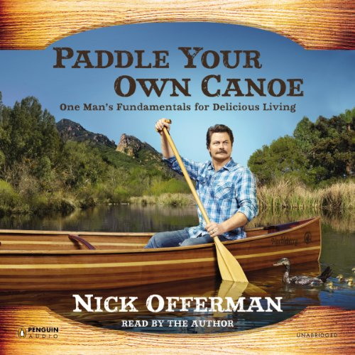 Paddle Your Own Canoe     One Man's Fundamentals for Delicious Living              By:                                                                                                                                 Nick Offerman                               Narrated by:                                                                                                                                 Nick Offerman                      Length: 10 hrs and 50 mins     9,539 ratings     Overall 4.5