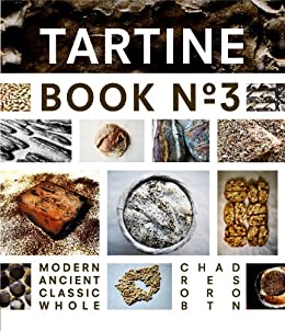 Tartine Book No. 3: Modern Ancient Classic Whole by [Chad Robertson]