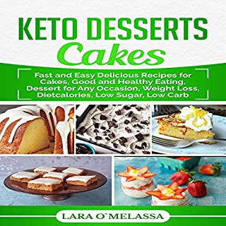 Keto Desserts Cakes: Fast and Easy Delicious Recipes for Cakes, Good and Healthy Eating, Dessert for Any Occasion, Weight Loss, Dietcalories, Low Sugar, Low Carb audiobook cover art