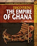 Discovering the Empire of Ghana (Exploring African Civilizations)
