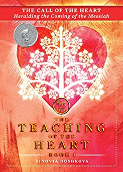 The Call of the Heart: Heralding the Coming of the Messiah (The Teaching of the Heart Book 1) by [Zinovia Dushkova]