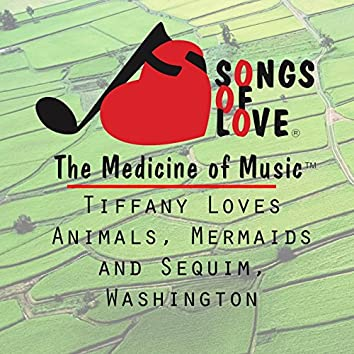 Tiffany Loves Animals, Mermaids and Sequim, Washington