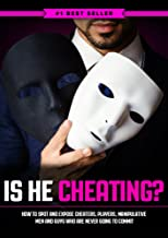Is He Cheating? The Ultimate Guide on How to Spot and Expose Cheaters, Players, Manipulative Men and Guys Who Are Never Going to Commit