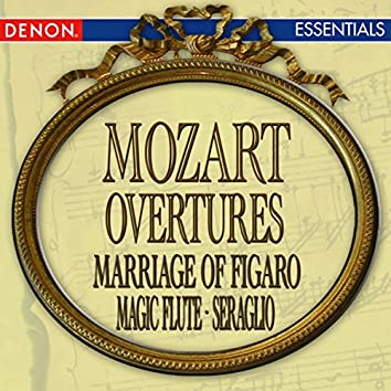 Mozart: Marriage Of Figaro Overture - Magic Flute Overture - Abduction From The Seraglio Overture
