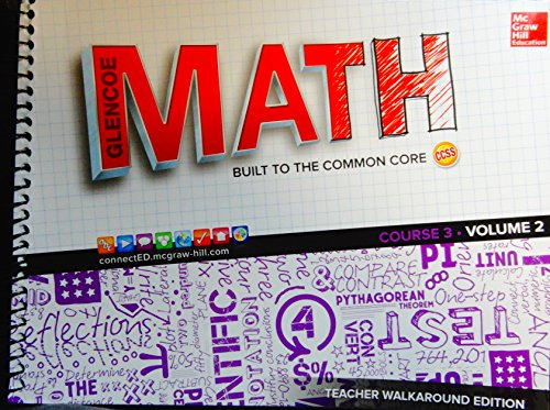 Glencoe Math. Built to the Coommon Core. Course 3 Volume 2. Teacher walkaround edition