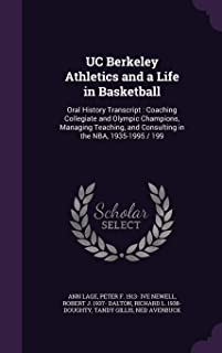 Uc Berkeley Athletics and a Life in Basketball: Oral History Transcript: Coaching Collegiate and Olympic Champions, Managi...