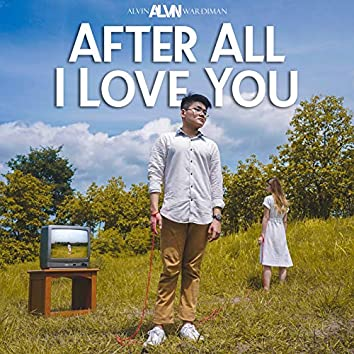 After All I Love You