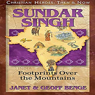 Sundar Singh: Footprints over the Mountains     Christian Heroes: Then & Now              By:                                                                                                                                 Janet Benge,                                                                                        Geoff Benge                               Narrated by:                                                                                                                                 Tim Gregory                      Length: 4 hrs and 19 mins     1 rating     Overall 5.0