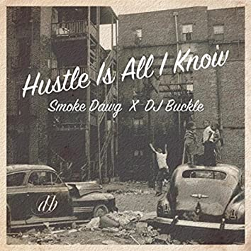 Hustle Is All I Know (feat. Smoke Dawg)