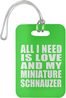 All I Need is Love and My Miniature Schnauzer - Luggage Tag Bag-gage Suitcase Tag Durable - Dog Pet Owner Lover Friend Memorial Kelly Birthday Anniversary Valentine's Day Easter