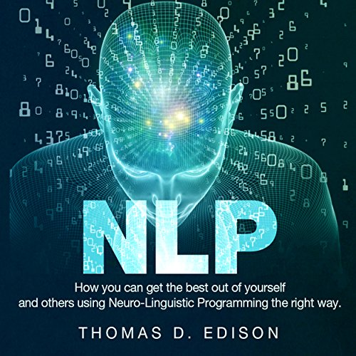 NLP: How You Can Get the Best out of Yourself and Others Using Neuro-Linguistic Programming the Right Way Titelbild
