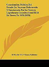 Constitucion Politica del Estado de Yucatan Reformada y Sancionada Por La Tercera Legislatura Constitucional El 21 de Enero de 1870 (1870)