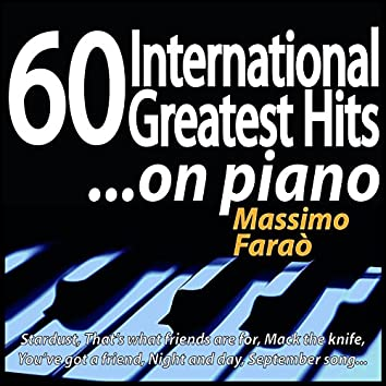 60 International Greatest Hits... On Piano (Stardust, That's What Friends Are for, Mack the Knife, You've Got a Friend, Night and Day, September Song...)