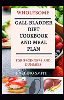 Wholesome Gall Bladder Diet Cookbook And Meal Plan For Beginners And Dummies