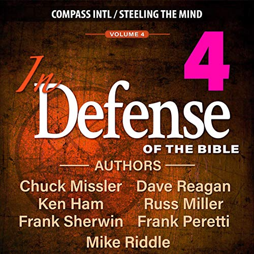 In Defense of the Bible, Vol. 4 Audiobook By Chuck Missler, Dave Reagan, Russ Miller, Frank Sherwin, Frank Peretti, Mike Riddle cover art