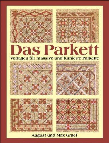 Das Parkett: Vorlagen für massive und furnierte Parkette von Graef, August (2007) Gebundene Ausgabe
