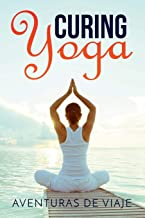 Curing Yoga: 100+ Healing Yoga Sequences to Alleviate Over 50 Ailments (Health and Fitness)