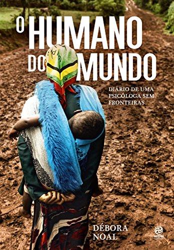 O humano do mundo: Diário de uma psicóloga sem fronteiras