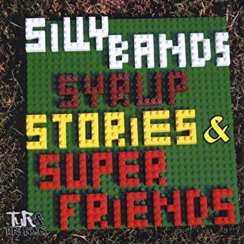 Silly Bands, Syrup, Stories & Super Friends