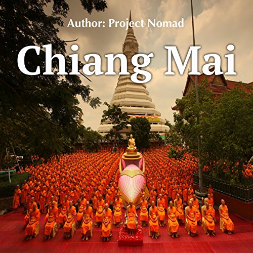 Chiang Mai: A Travel Guide for Your Perfect Chiang Mai Adventure audiobook cover art