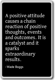 A positive attitude causes a chain reaction of p... - Wade Boggs - quotes fridge magnet, Black