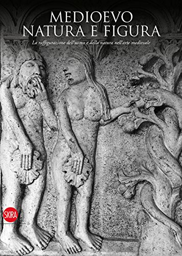 Medioevo. Natura e figura. La raffigurazione dell'uomo e della natura nell'arte medievale