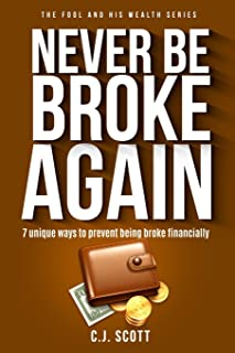 Never Be Broke Again: 7 Unique Ways To Prevent Being Broke Financially