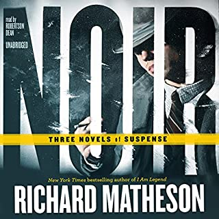 Noir     Three Novels of Suspense              By:                                                                                                                                 Richard Matheson                               Narrated by:                                                                                                                                 Robertson Dean                      Length: 12 hrs and 46 mins     51 ratings     Overall 3.8