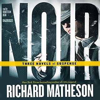 Noir     Three Novels of Suspense              De :                                                                                                                                 Richard Matheson                               Lu par :                                                                                                                                 Robertson Dean                      Durée : 12 h et 46 min     1 notation     Global 5,0