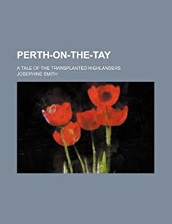 Perth-On-The-Tay; A Tale of the Transplanted Highlanders