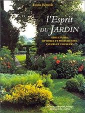 L'esprit du jardin - Structures, rythmes et proportions, fleurs et couleurs de Louis Benech