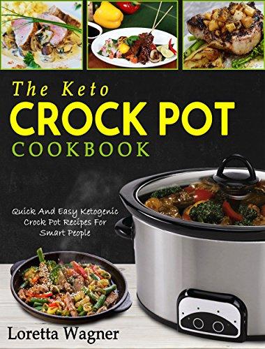 Amazon Com The Keto Crock Pot Cookbook Quick And Easy Ketogenic