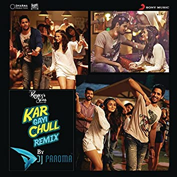 """Kar Gayi Chull (Remix By DJ Paroma) [From """"Kapoor & Sons (Since 1921)""""]"""