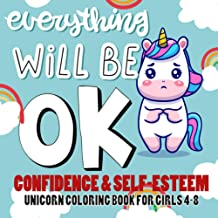 Confidence & Self Esteem Coloring Book for Girls 4-8 : Everything Will Be OK - Unicorn: Over 40 Pages of Positive Quotes &...