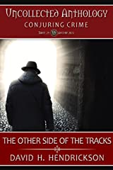 The Other Side of the Tracks (Uncollected Anthology: Conjuring Crime Book 25) Kindle Edition