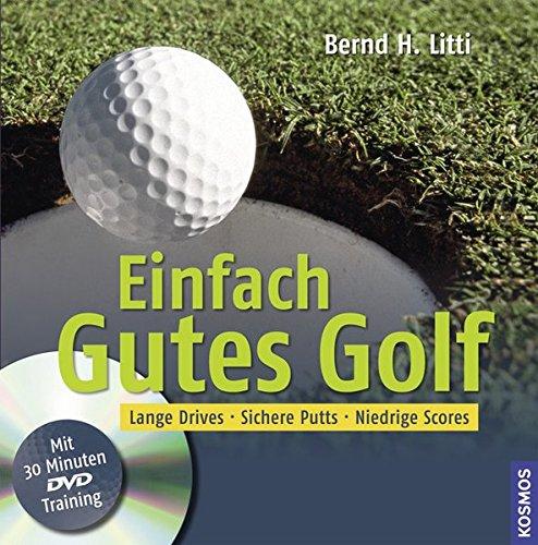 Einfach Gutes Golf: Lange Drives, Sichere Putts, Niedrige Scores: Lange Drives, sichere Putts, niedrige Scores. Mit 30 Minuten DVD-Training